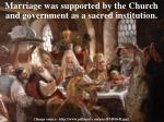 marriage was supported by the church and government as a sacred institution