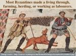 most byzantines made a living through farming herding or working as labourers