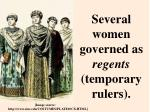 several women governed as regents temporary rulers