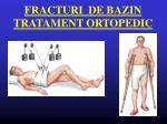 fracturi de bazin tratament ortopedic