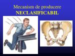mecanism de producere neclasificabil