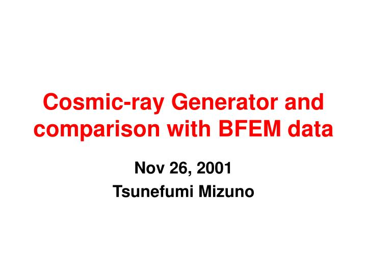 cosmic ray generator and comparison with bfem data n.