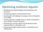 optimizing resilience requires