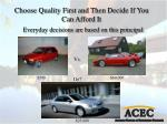choose quality first and then decide if you can afford it