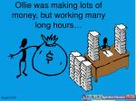 ollie was making lots of money but working many long hours