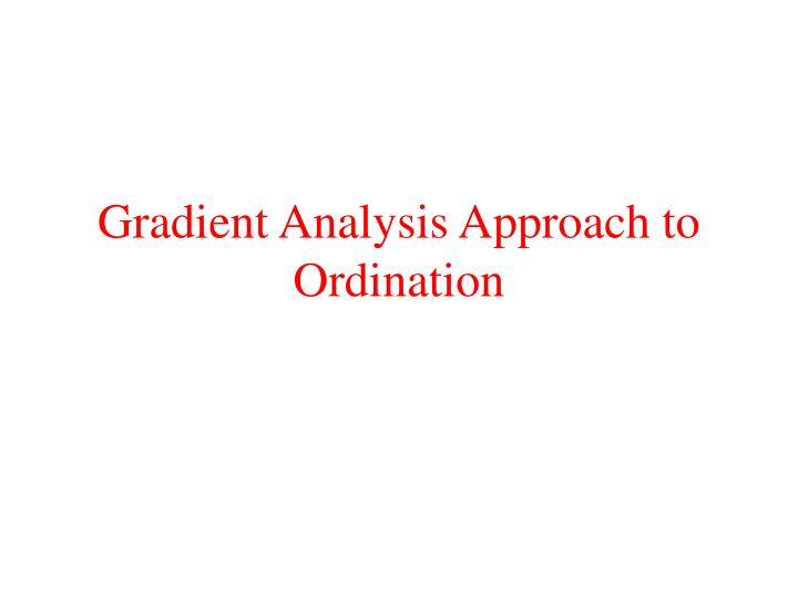 gradient analysis approach to ordination n.