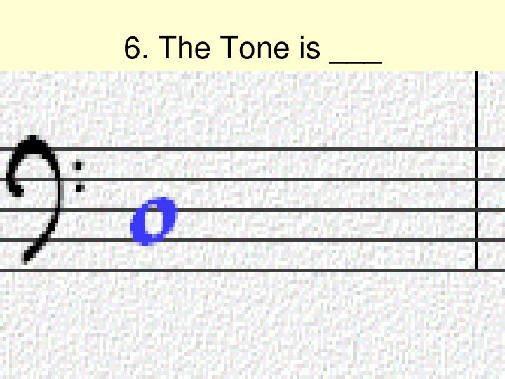 6. The Tone is ___