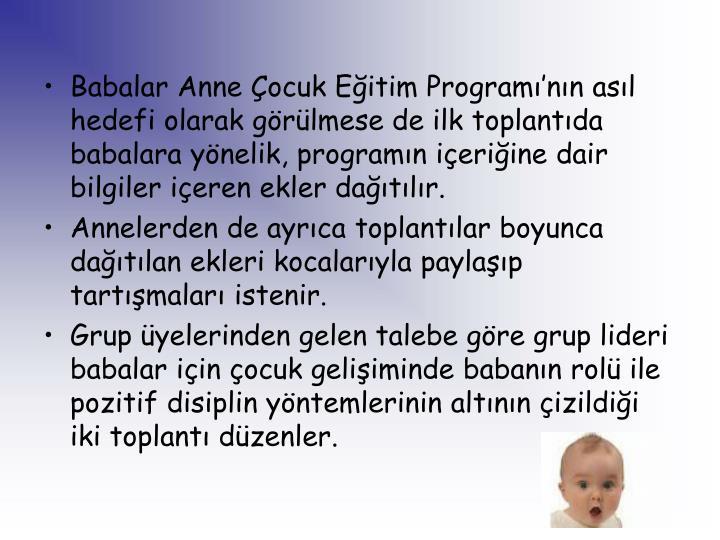 Babalar Anne Çocuk Eğitim Programı'nın asıl hedefi olarak görülmese de ilk toplantıda babalara yönelik, programın içeriğine dair bilgiler içeren ekler dağıtılır.