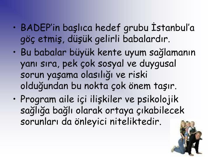 BADEP'in başlıca hedef grubu İstanbul'a göç etmiş, düşük gelirli babalardır.
