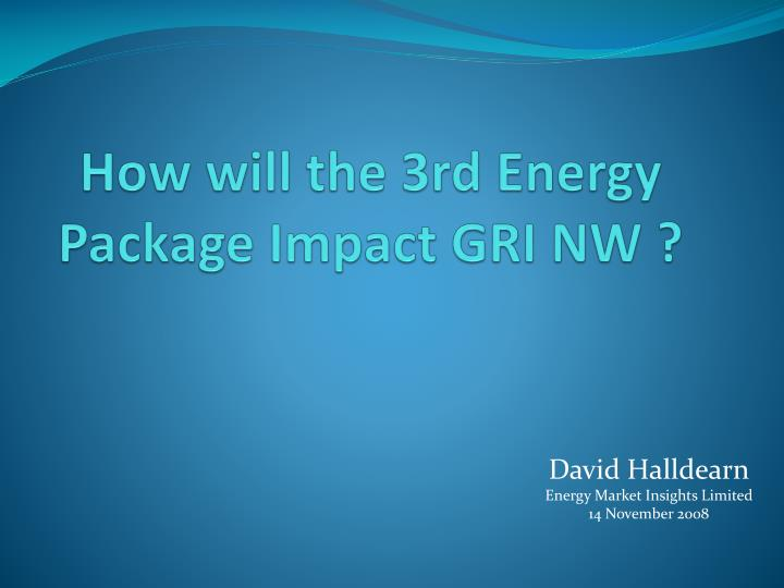how will the 3rd energy package impact gri nw n.