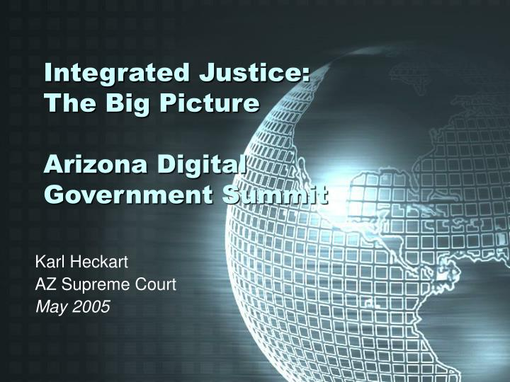 integrated justice the big picture arizona digital government summit n.