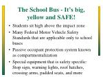 the school bus it s big yellow and safe