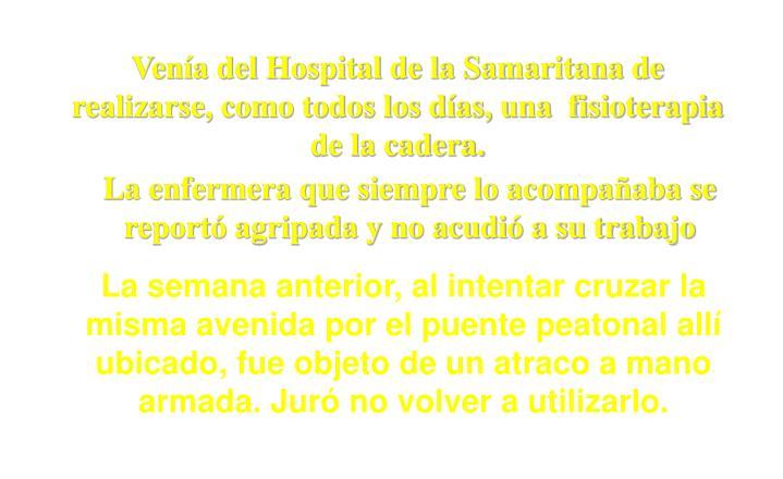 Venía del Hospital de la Samaritana de realizarse, como todos los días, una  fisioterapia de la cadera.
