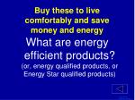 buy these to live comfortably and save money and energy1