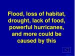 flood loss of habitat drought lack of food powerful hurricanes and more could be caused by this