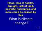 flood loss of habitat drought lack of food powerful hurricanes and more could be caused by this1