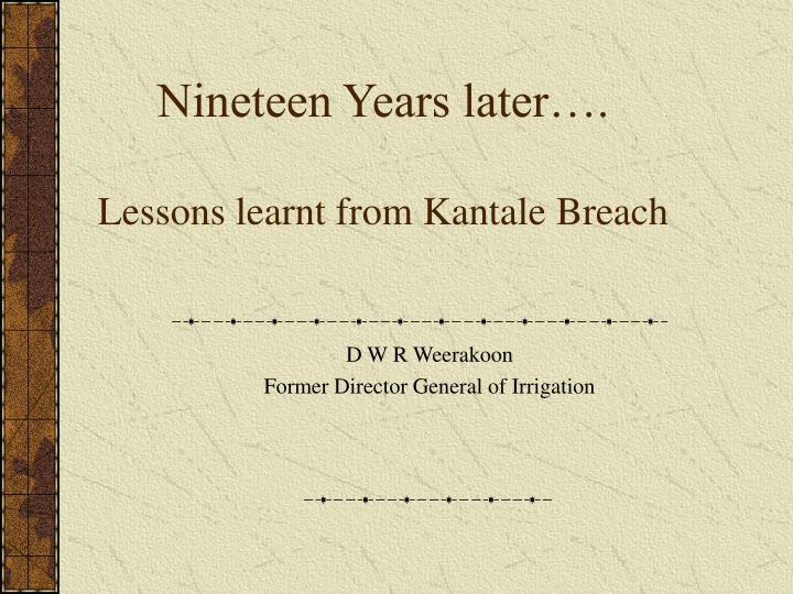 nineteen years later lessons learnt from kantale breach n.