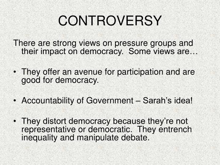 are pressure groups good or bad for democracy essay Actually, interest groups are usually called as lobby groups, advocacy groups, pressure groups, special interest groups, and campaign groups they utilize different forms of advocacy wherein it influences the public policy or opinion and they also play significant roles in the development of both social and political systems.