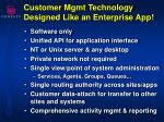customer mgmt technology designed like an enterprise app