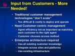 input from customers more needed