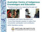australian centre of indigenous knowledges and education