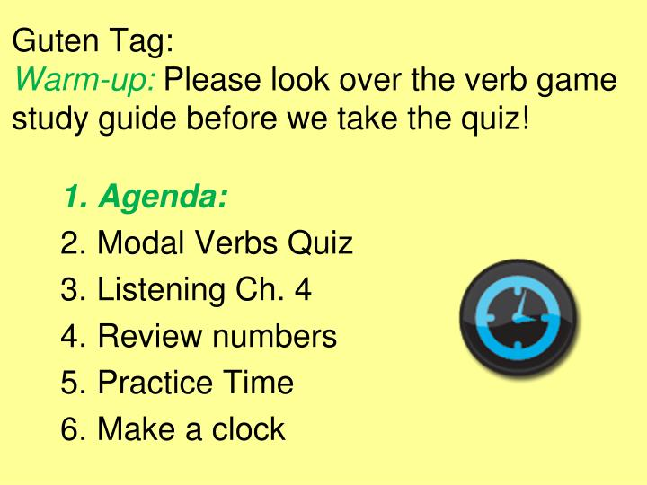 guten tag warm up please look over the verb game study guide before we take the quiz n.
