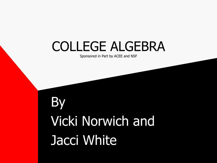 college algebra sponsored in part by acee and nsf n.