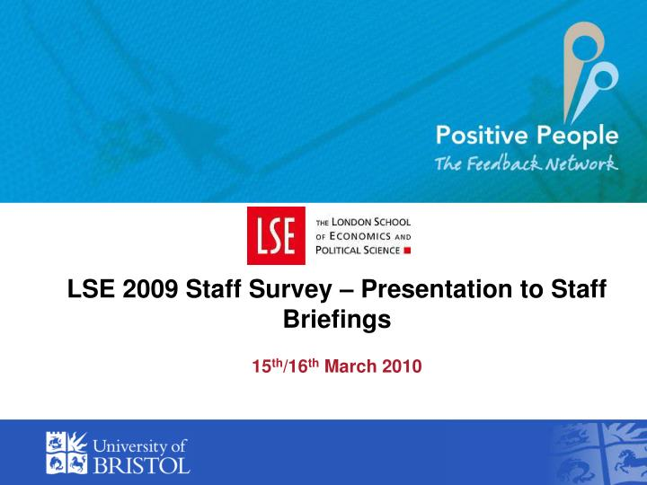lse 2009 staff survey presentation to staff briefings 15 th 16 th march 2010 n.