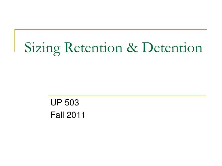 sizing retention detention n.