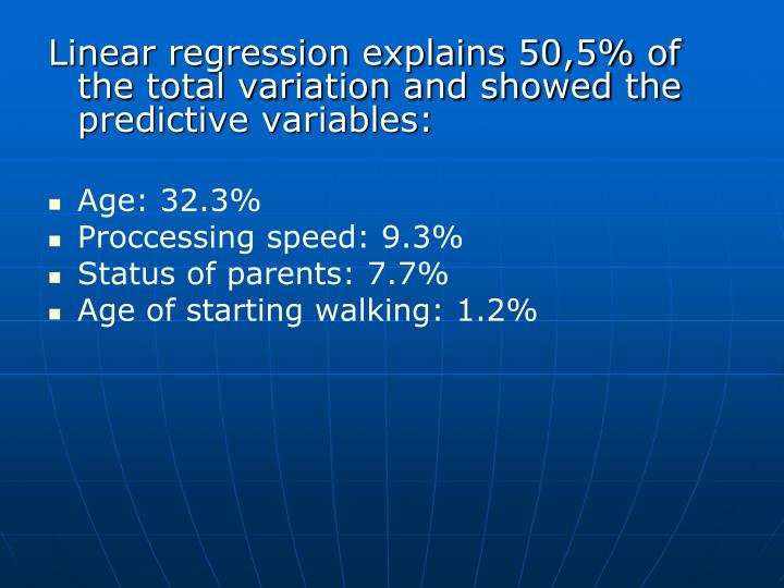 Linear regression explains 50,5% of the total variation and showed the predictive variables: