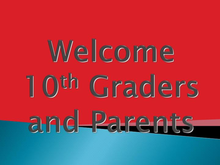 welcome 10 th graders and parents n.