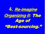 4 re ima g ine or g anizin g ii the age of best sourcing