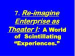 7 re ima g ine enter p rise as theater i a world of scintillating experiences