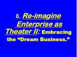 8 re ima g ine enter p rise as theater ii embracing the dream business