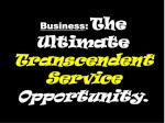 business the ultimate transcendent service opportunity