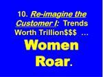 10 re ima g ine the customer i trends worth trillion women roar