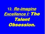 12 re ima g ine excellence i the talent obsession