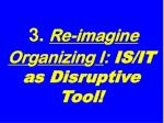 3 re ima g ine or g anizin g i is it as disruptive tool