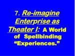 7 re ima g ine enter p rise as theater i a world of spellbinding experiences