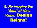 9 re ima g ine the soul of new value design reigns