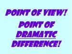 point of view point of dramatic difference