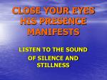 close your eyes his presence manifests