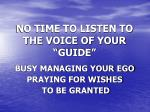 no time to listen to the voice of your guide