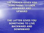 the former gives you something to look forward and upward