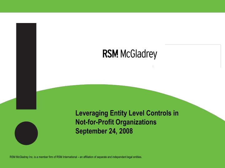 leveraging entity level controls in not for profit organizations september 24 2008 n.