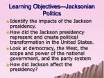 learning objectives jacksonian politics