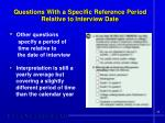 questions with a specific reference period relative to interview date