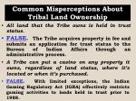 common misperceptions about tribal land ownership