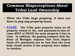common misperceptions about tribal land ownership2