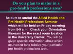 do you plan to major in a pre health professions area